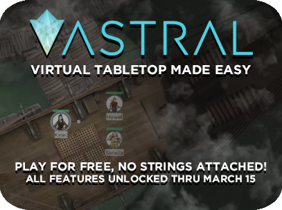 Play on Astral Virtual Tabletop for free! All features unlocked through March 15th!